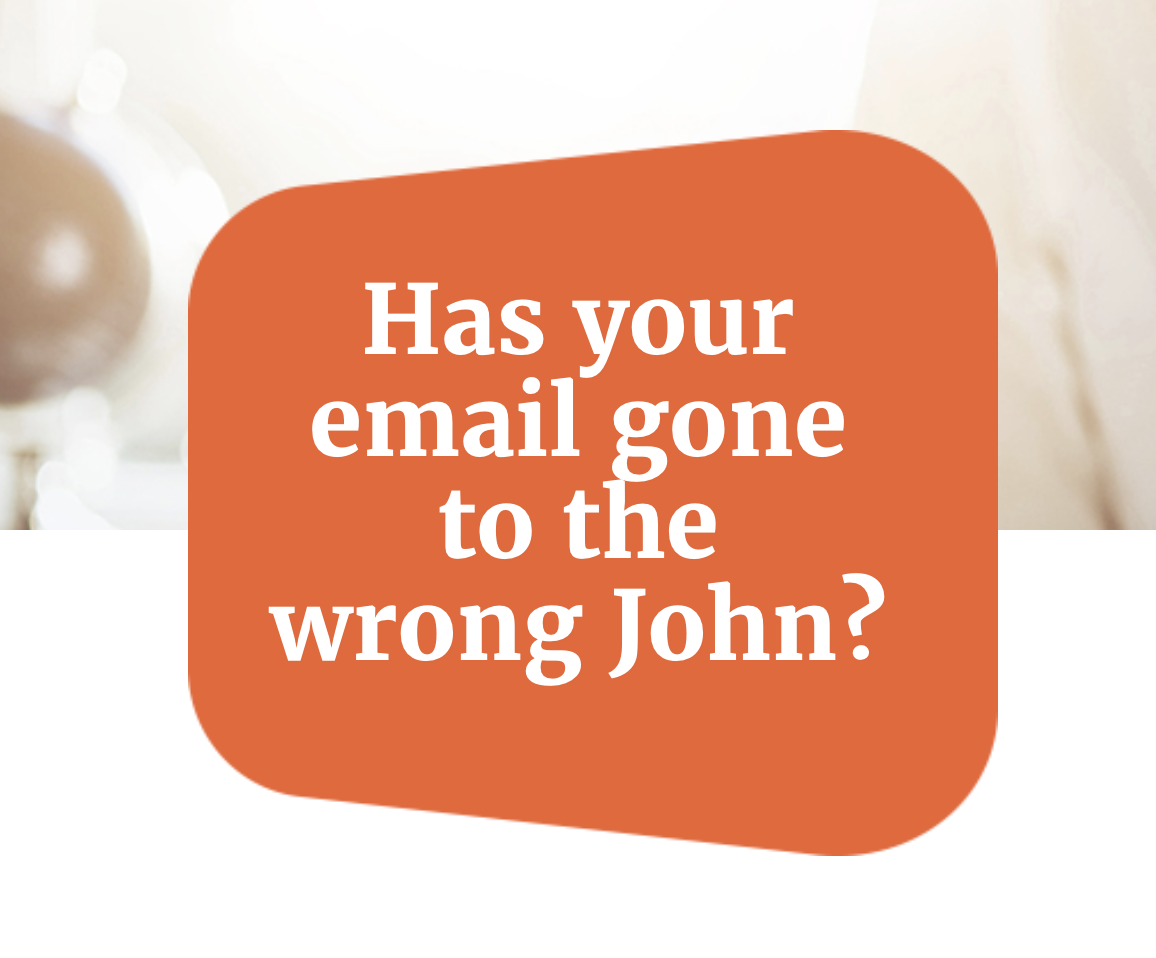 Has your email gone to the wrong John?